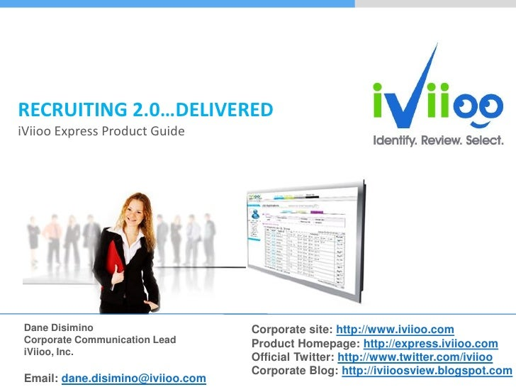 RECRUITING 2.0…DELIVERED iViioo Express Product Guide     Dane Disimino                     Corporate site: http://www.ivi...