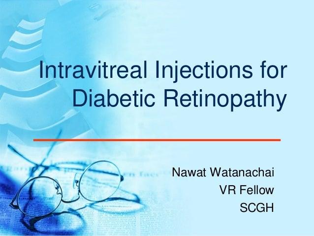 Intravitreal Injections for Diabetic Retinopathy Nawat Watanachai VR Fellow SCGH