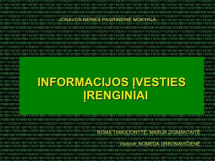 JONAVOS NERIES PAGRINDINĖ MOKYKLA <ul><li>INFORMACIJOS Į VESTIES  Į RENGINIAI </li></ul>ROMA TAMULIONYTĖ, MARIJA ZIGMANTAI...