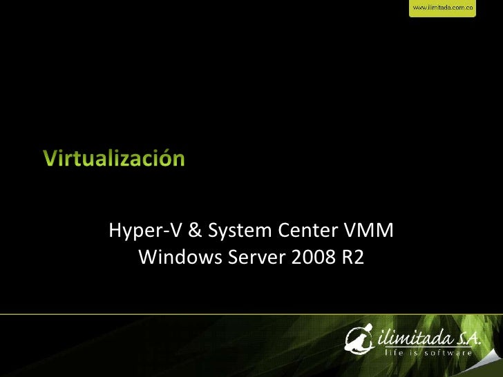 Virtualización<br />Hyper-V & System Center VMMWindows Server 2008 R2<br />