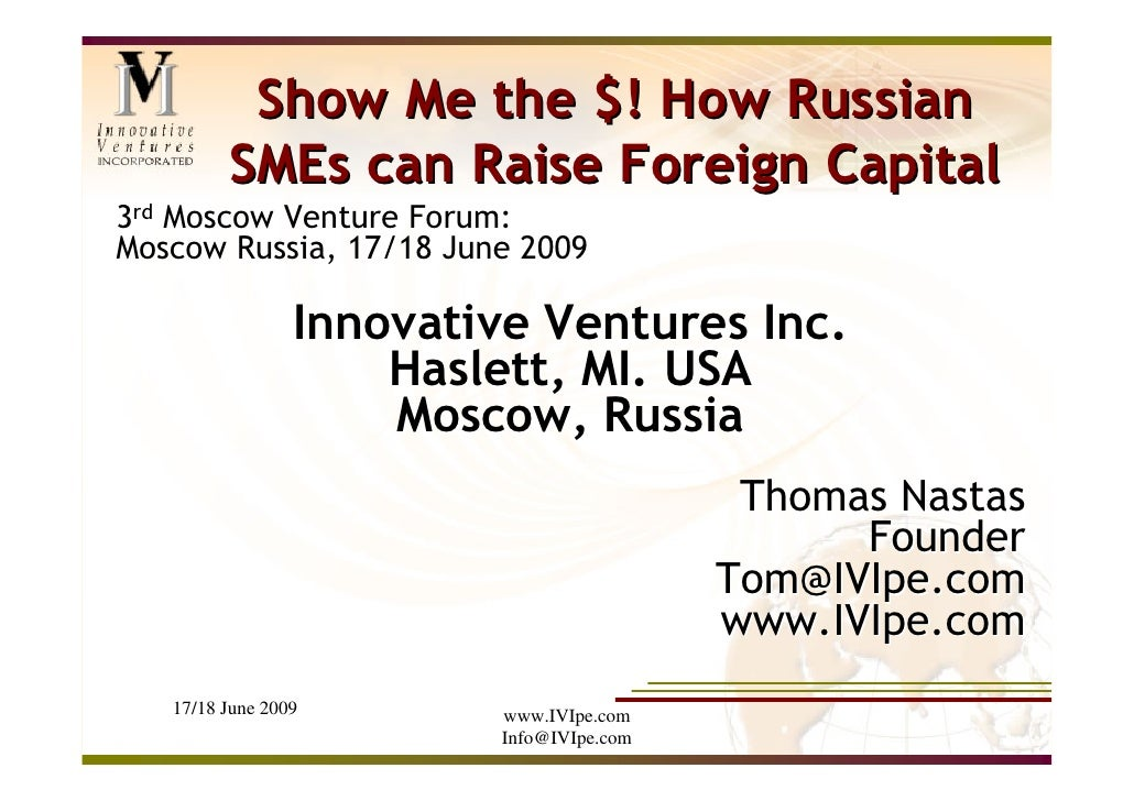 Show Me the $! How Russian          SMEs can Raise Foreign Capital 3rd Moscow Venture Forum: Moscow Russia, 17/18 June 200...