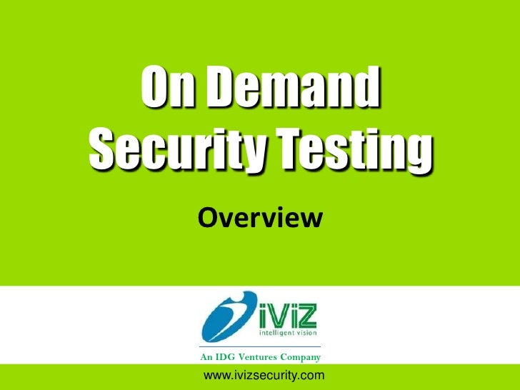 On Demand Security Testing      Overview         An IDG Ventures Company      www.ivizsecurity.com