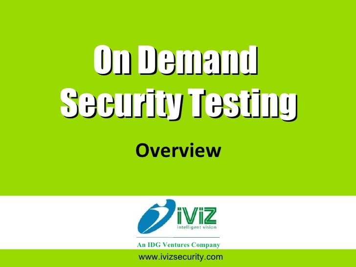 On Demand  Security Testing Overview www.ivizsecurity.com An IDG Ventures Company