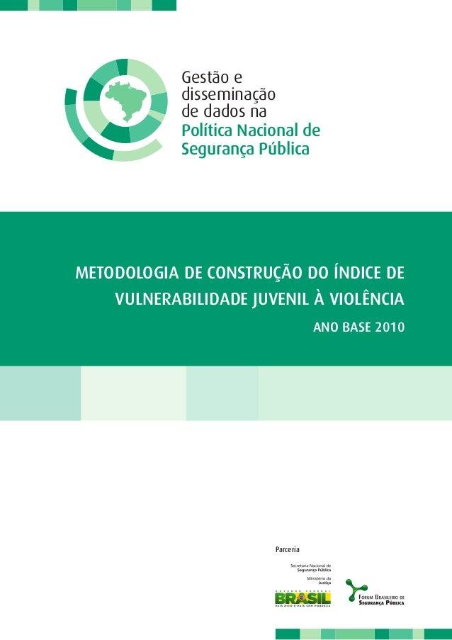 Política Nacional de Gestão e de dados na disseminação Segurança Pública Parceria Metodologia de Construção do Índice de V...