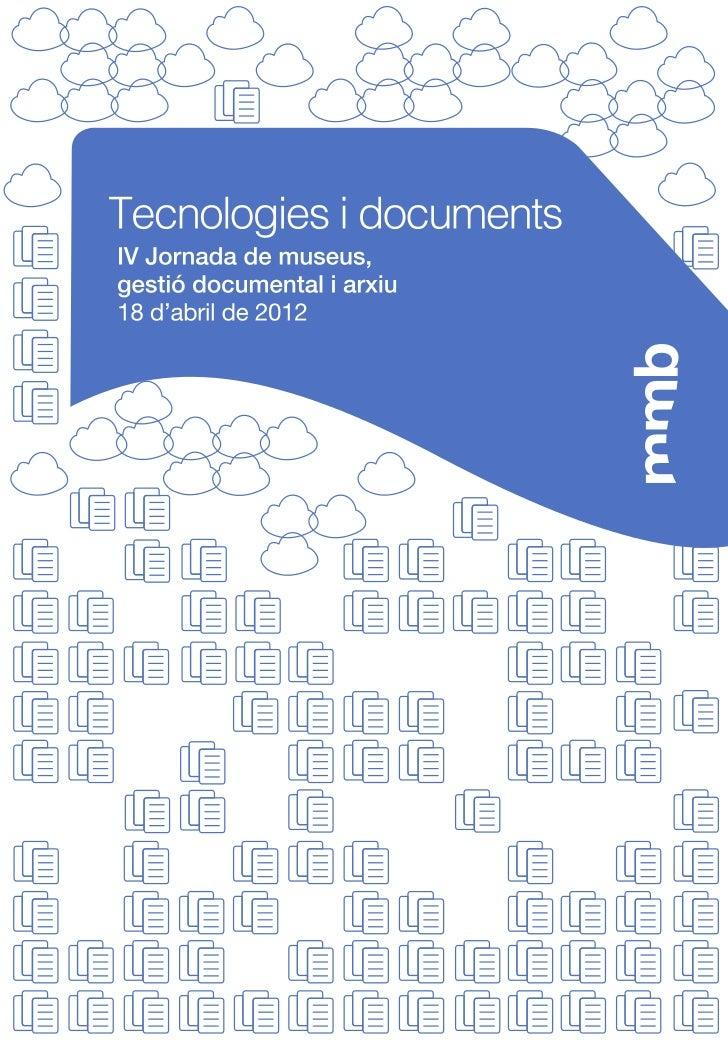 Tecnologies i documentsIV Jornada de museus,gestió documental i arxiuCada cop és més ineludible i necessari prendre decisi...