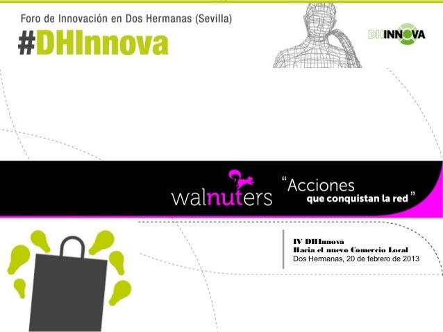 IV DHInnovaHacia el nuevo Comercio LocalDos Hermanas, 20 de febrero de 2013