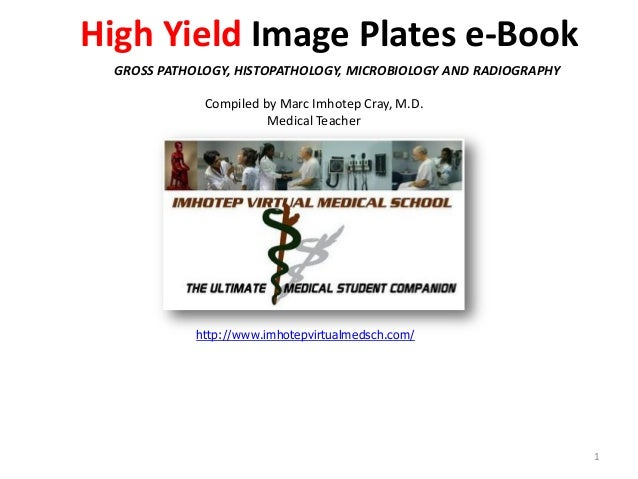 High Yield Image Plates e-Book GROSS PATHOLOGY, HISTOPATHOLOGY, MICROBIOLOGY AND RADIOGRAPHY Compiled by Marc Imhotep Cray...
