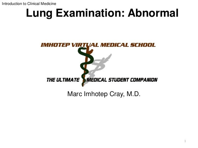 Introduction to Clinical Medicine Marc Imhotep Cray, M.D. Lung Examination: Abnormal 1 Marc Imhotep Cray, M.D.