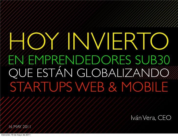 HOY INVIERTO      EN EMPRENDEDORES SUB30      QUE ESTÁN GLOBALIZANDO        STARTUPS WEB & MOBILE                         ...