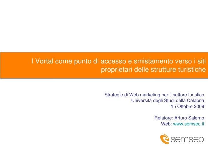 Strategie di Web marketing per il settore turistico Università degli Studi della Calabria 15 Ottobre 2009 Relatore: Arturo...