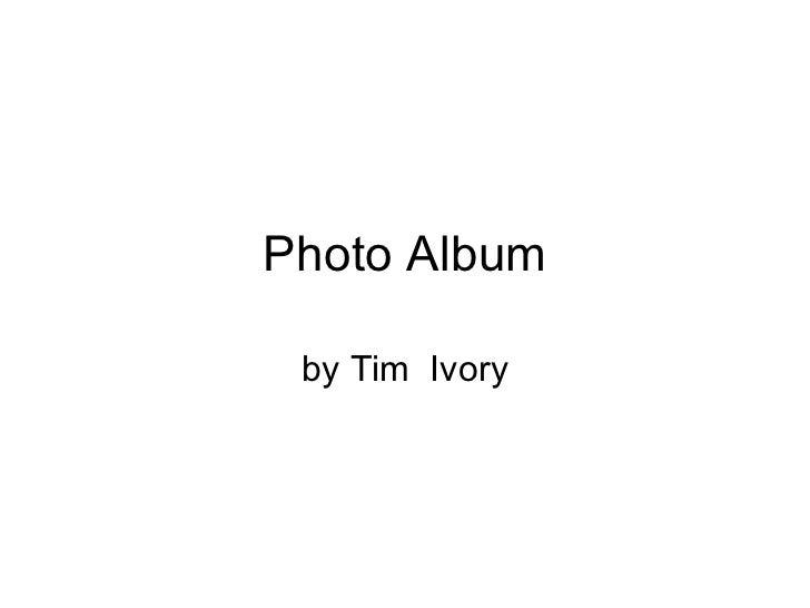 Photo Album by Tim  Ivory