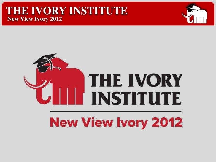 THE IVORY INSTITUTENew View Ivory 2012
