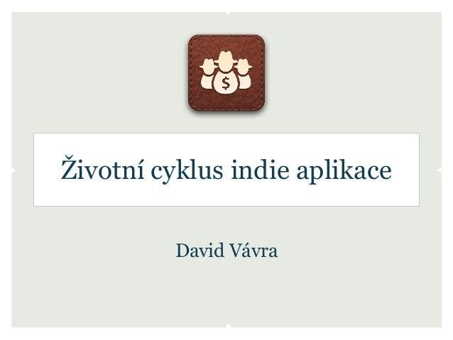Životní cyklus indie aplikace          David Vávra