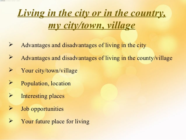 advantage and disadvantage of living in a metropolitan city I would like to start with the advantages and disadvantages of the big city life  living in such a big city has a lot of advantages there is a big offer how to spend .