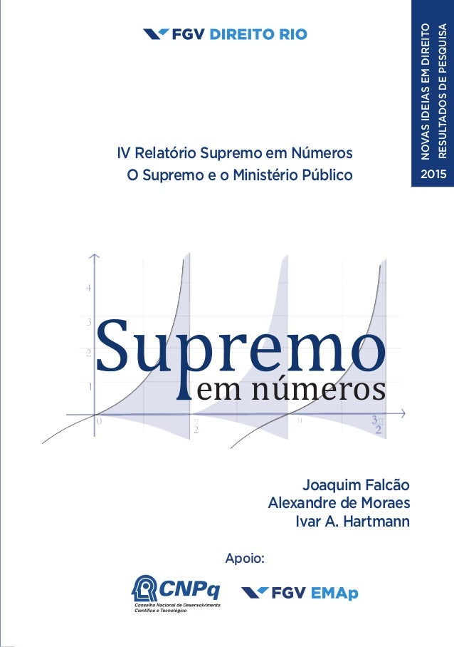 2015 em números Apoio: IV Relatório Supremo em Números O Supremo e o Ministério Público Joaquim Falcão Alexandre de Moraes...