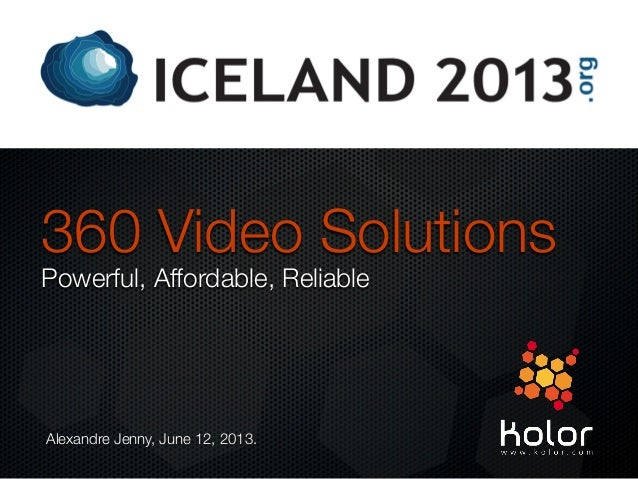 360 Video SolutionsPowerful, Affordable, ReliableAlexandre Jenny, June 12, 2013.