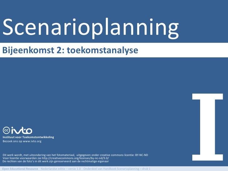 Scenarioplanning Bijeenkomst 2: toekomstanalyse     Instituut voor Toekomstontwikkeling Bezoek ons op www.ivto.org    Dit ...