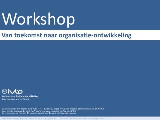 Workshop Dit werk wordt, met uitzondering van het fotomateriaal, uitgegeven onder creative commons licentie: BY-NC-ND Voor...