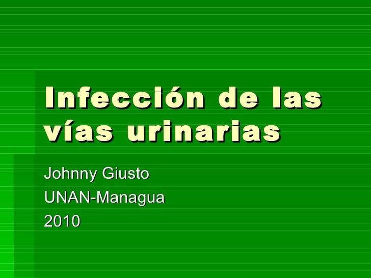 Infección de las vías urinarias Johnny Giusto UNAN-Managua 2010