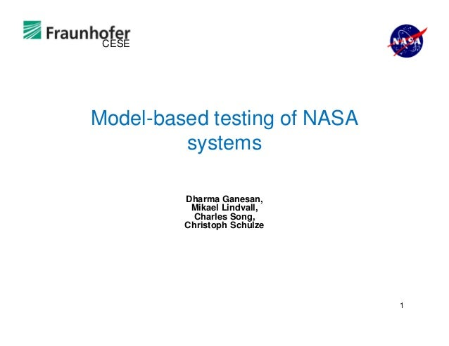 CESE Model-based testing of NASA systems Dharma Ganesan, Mikael Lindvall, Charles Song, Christoph Schulze 1