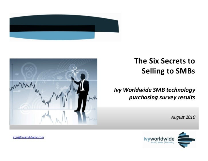 The Six Secrets to                                 Selling to SMBs                        Ivy Worldwide SMB technology    ...