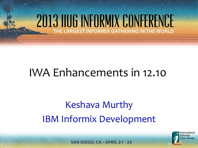 IWA Enhancements in 12.10Keshava MurthyIBM Informix Development