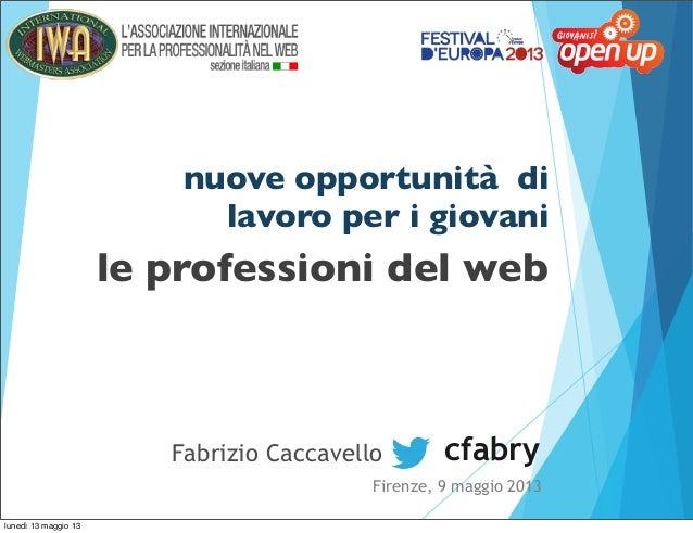 nuove opportunità dilavoro per i giovanicfabryFirenze, 9 maggio 2013Fabrizio Caccavellole professioni del weblunedì 13 mag...