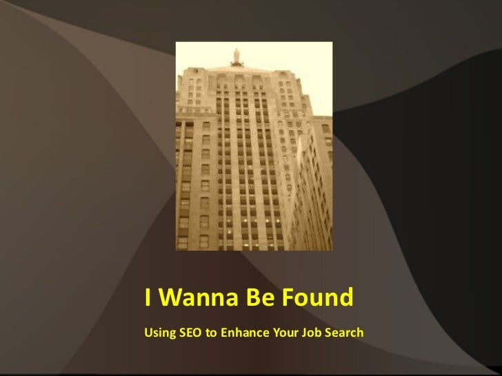 I Wanna Be Found Using SEO to Enhance Your Job Search