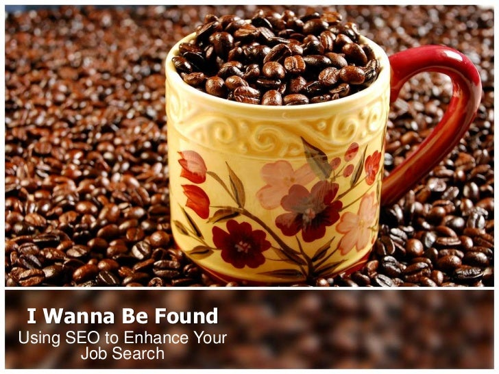 I Wanna Be Found<br />Using SEO to Enhance Your Job Search<br />