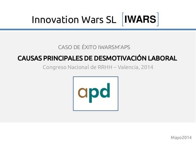 Congreso Nacional de RRHH – Valencia, 2014 CAUSAS PRINCIPALES DE DESMOTIVACIÓN LABORAL Mayo2014 IWARSInnovation Wars SL CA...