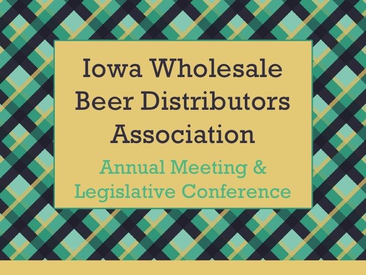 Iowa Wholesale Beer Distributors Association Annual Meeting & Legislative Conference