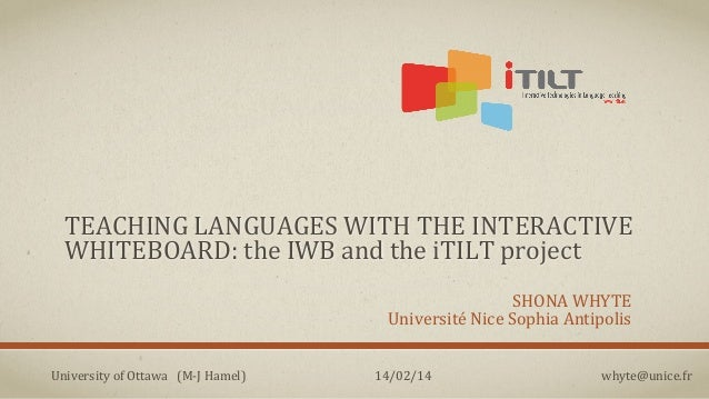 TEACHING)LANGUAGES)WITH)THE)INTERACTIVE) WHITEBOARD:)the)IWB)and)the)iTILT)project SHONA)WHYTE Université)Nice)Sophia)Anti...