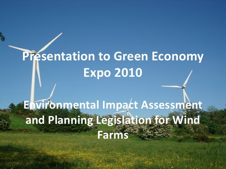 Presentation to Green Economy           Expo 2010  Environmental Impact Assessment and Planning Legislation for Wind      ...