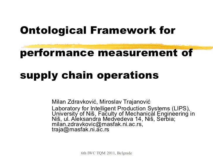 Ontological Framework for performance measurement of supply chain operations Milan Zdravković, Miroslav Trajanović Laborat...