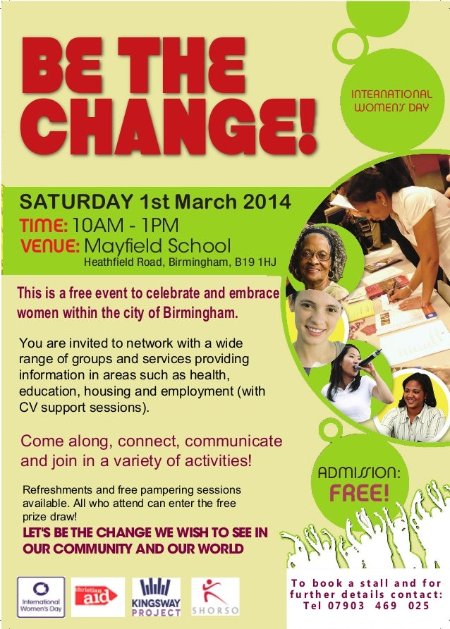 BE THE CHANGE!  INTERNATIONAL WOMEN'S DAY  SATURDAY 1st March 2014 TIME: 10AM - 1PM VENUE: Mayfield School  Heathfield Roa...