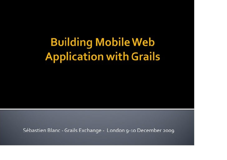 Building mobile web application with Grails, by Sebastien Blanc, presented at the Skills Matter Groovy & Grails eXchange 2009