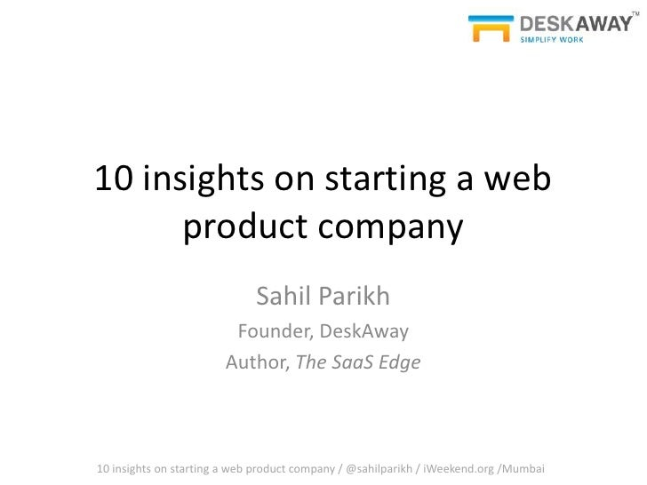 10 insights on starting a web product company<br />Sahil Parikh<br />Founder, DeskAway<br />Author, The SaaS Edge<br />