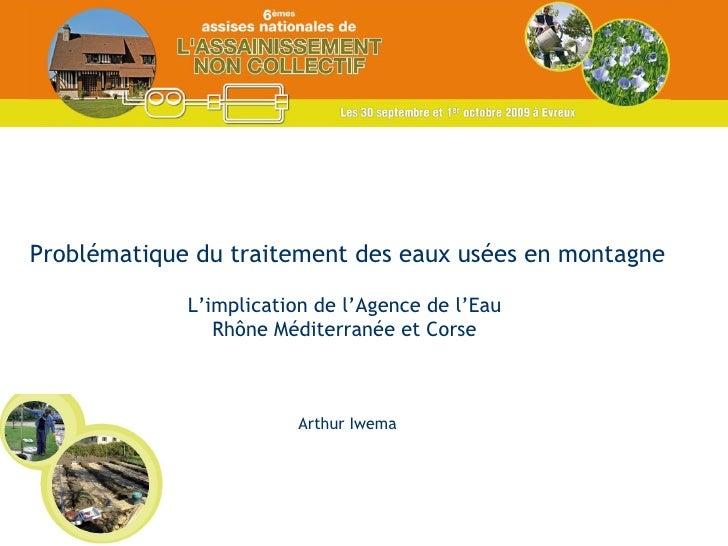 Problématique du traitement des eaux usées en montagne L'implication de l'Agence de l'Eau  Rhône Méditerranée et Corse  Ar...