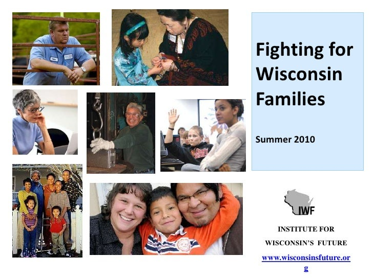 INSTITUTE FOR<br />WISCONSIN'S  FUTURE<br />www.wisconsinsfuture.org<br />Fighting for <br />Wisconsin <br />Families<br /...