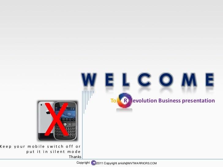 W E L C O M E                 X                                                   To      R evolution Business presentatio...