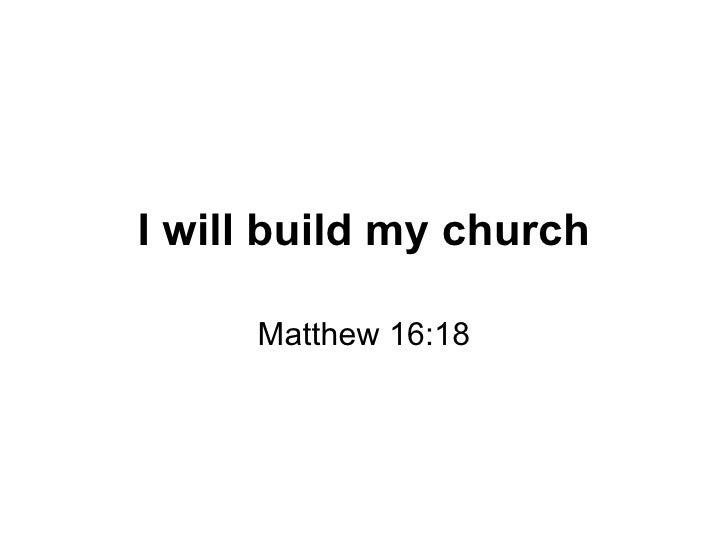 I will build my church Matthew 16:18