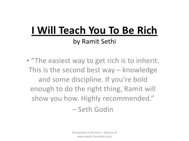"I Will Teach You To Be Richby RamitSethi<br /><ul><li> ""The easiest way to get rich is to inherit. This is the second best..."