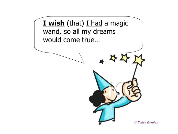 I wish (that) I had a magicwand, so all my dreamswould come true…                              © Dulce Rosales