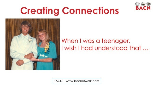 Creating Connections When I was a teenager, I wish I had understood that …  BACN  www.bacnetwork.com