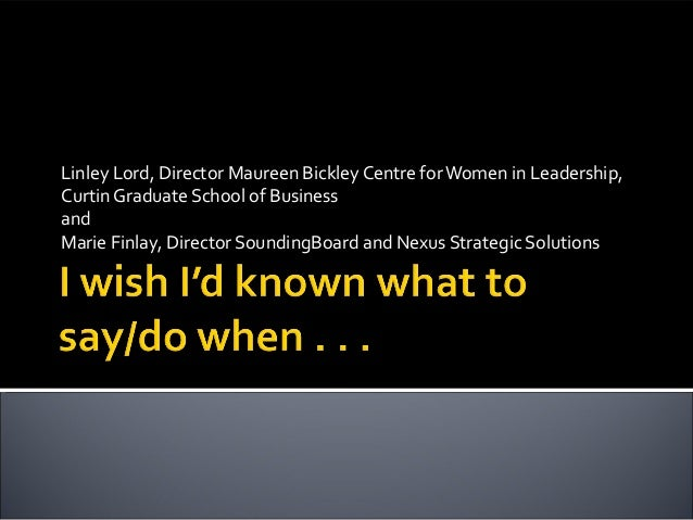 Linley Lord, Director Maureen Bickley Centre forWomen in Leadership, Curtin Graduate School of Business and Marie Finlay, ...