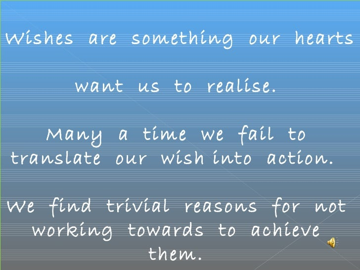 Wishes  are  something  our  hearts  want  us  to  realise.  Many  a  time  we  fail  to  translate  our  wish into  actio...