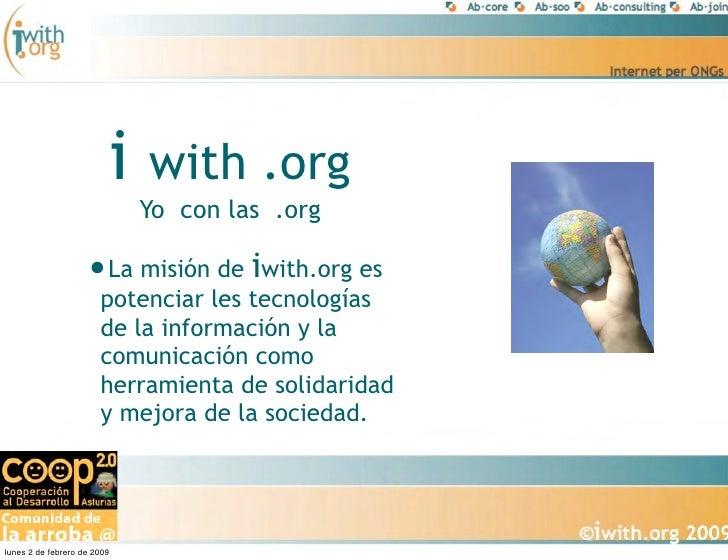 i   with .org                              Yo con las .org                      •La misión de iwith.org es                ...