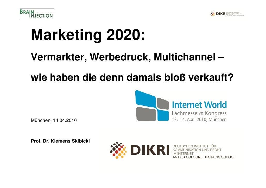 Marketing 2020: Vermarkter, Werbedruck, Multichannel –  wie haben die denn damals bloß verkauft?    München, 14.04.2010   ...