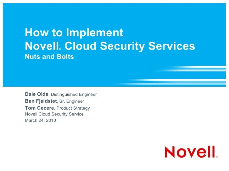 How to Implement Novell Cloud Security Services                 ®   Nuts and Bolts     Dale Olds, Distinguished Engineer B...