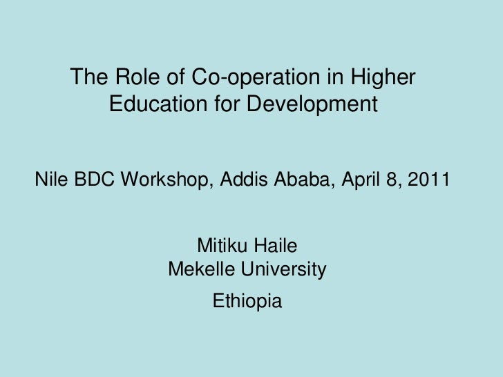 The Role of Co-operation in Higher      Education for DevelopmentNile BDC Workshop, Addis Ababa, April 8, 2011            ...